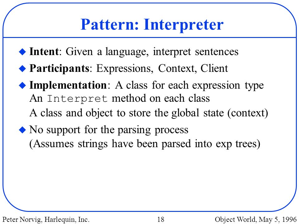Pattern: Interpreter Intent: Given a language, interpret sentences