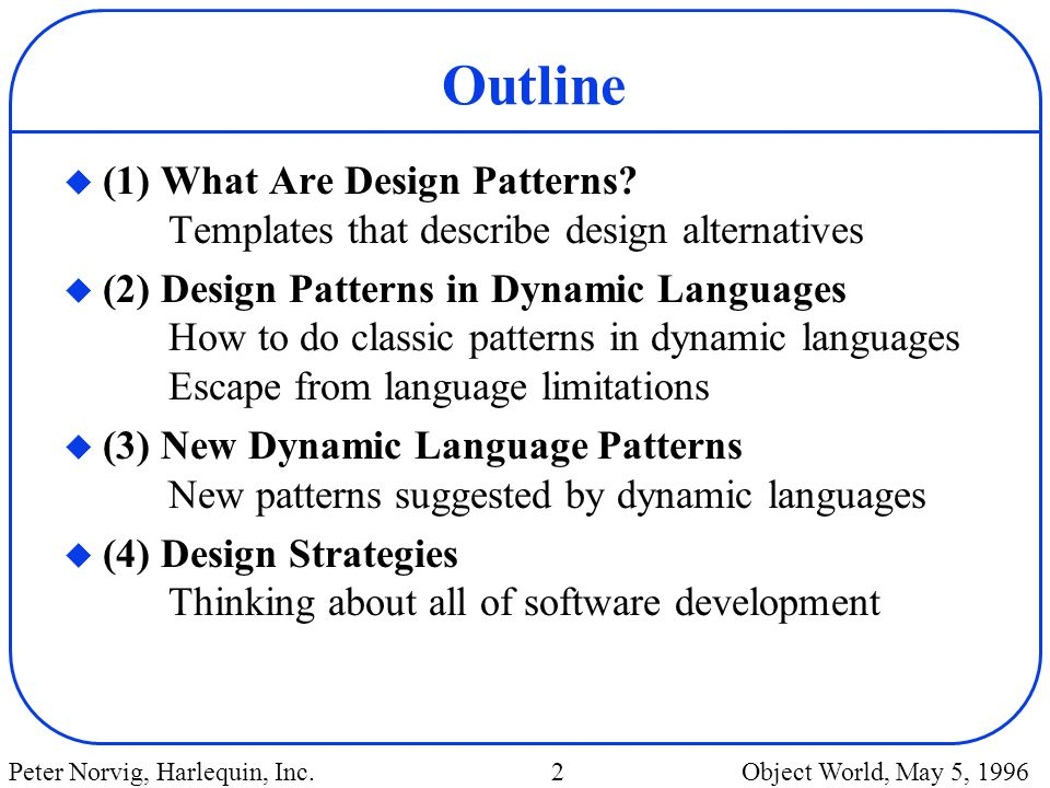 Outline (1) What Are Design Patterns Templates that describe design alternatives.