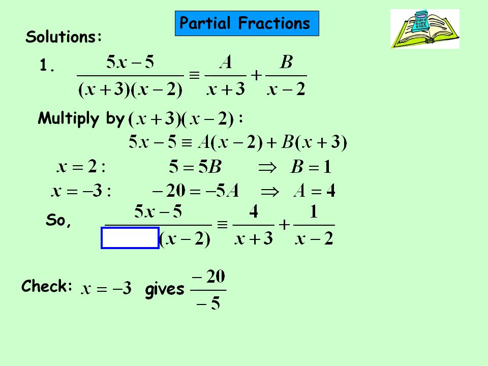 Partial Fractions Solutions: 1. Multiply by : So, Check: