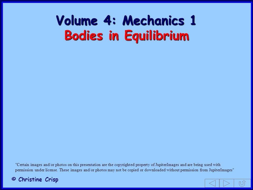 Volume 4: Mechanics 1 Bodies in Equilibrium