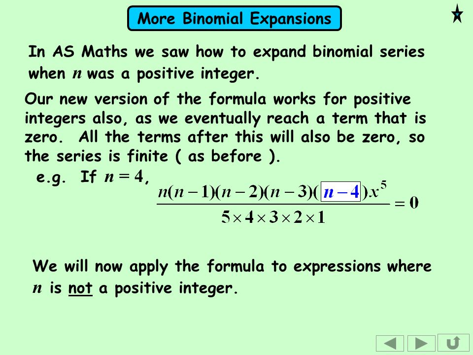 In AS Maths we saw how to expand binomial series when n was a positive integer.