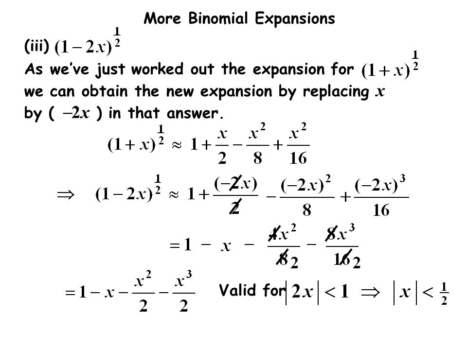 (iii) As we've just worked out the expansion for. we can obtain the new expansion by replacing x by ( -2x ) in that answer.