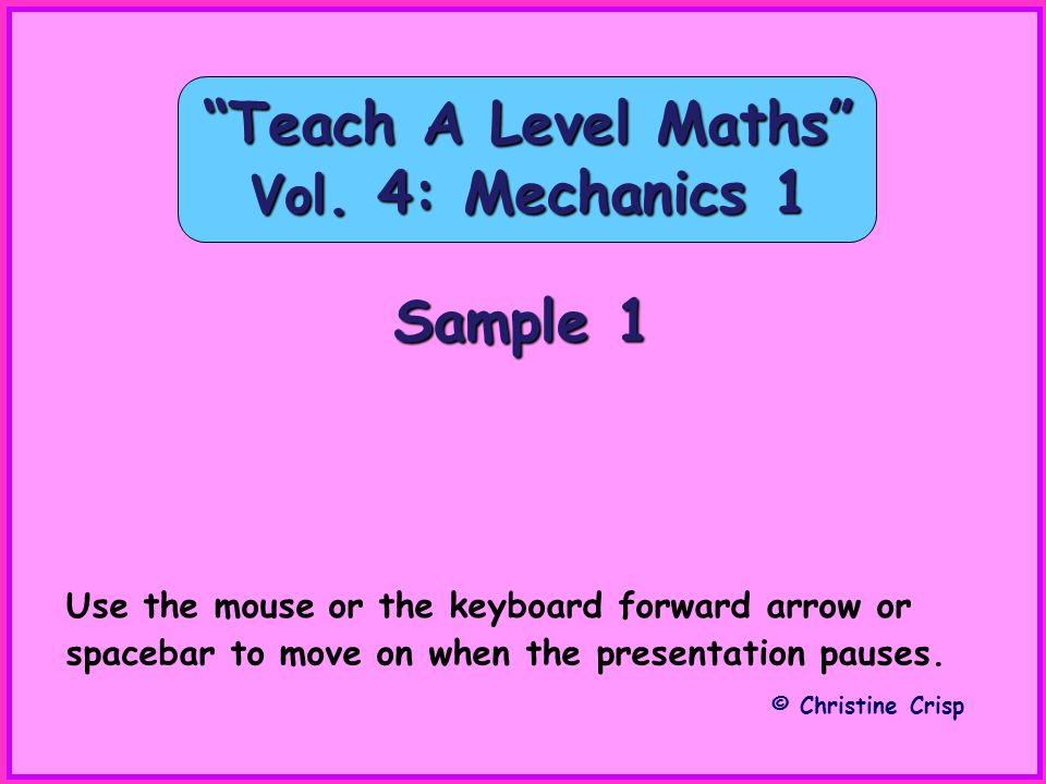Teach A Level Maths Vol. 4: Mechanics 1