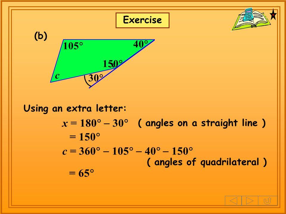 x = 180 - 30 = 150 c = 360 - 105 - 40 - 150 = 65 40 105 150