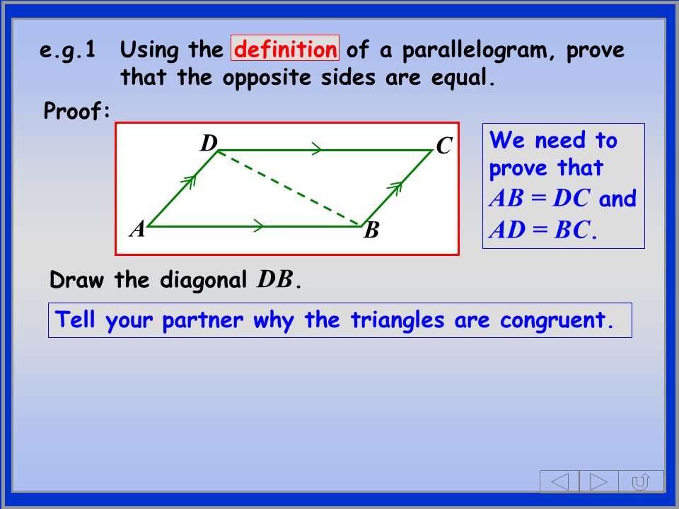 e.g.1 Using the definition of a parallelogram, prove that the opposite sides are equal.
