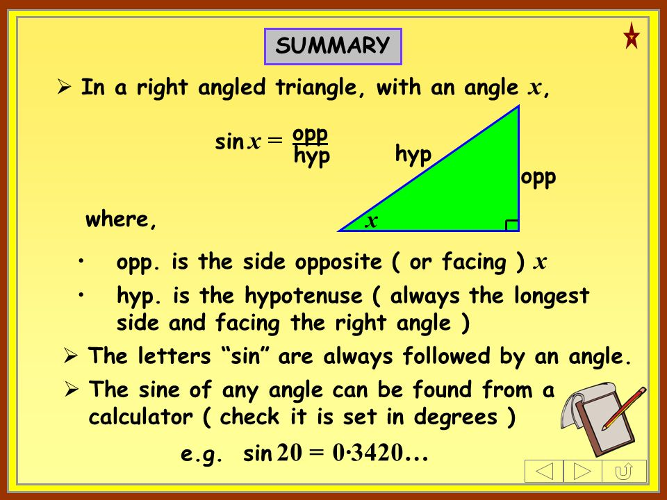 0·3420… x SUMMARY In a right angled triangle, with an angle x, opp