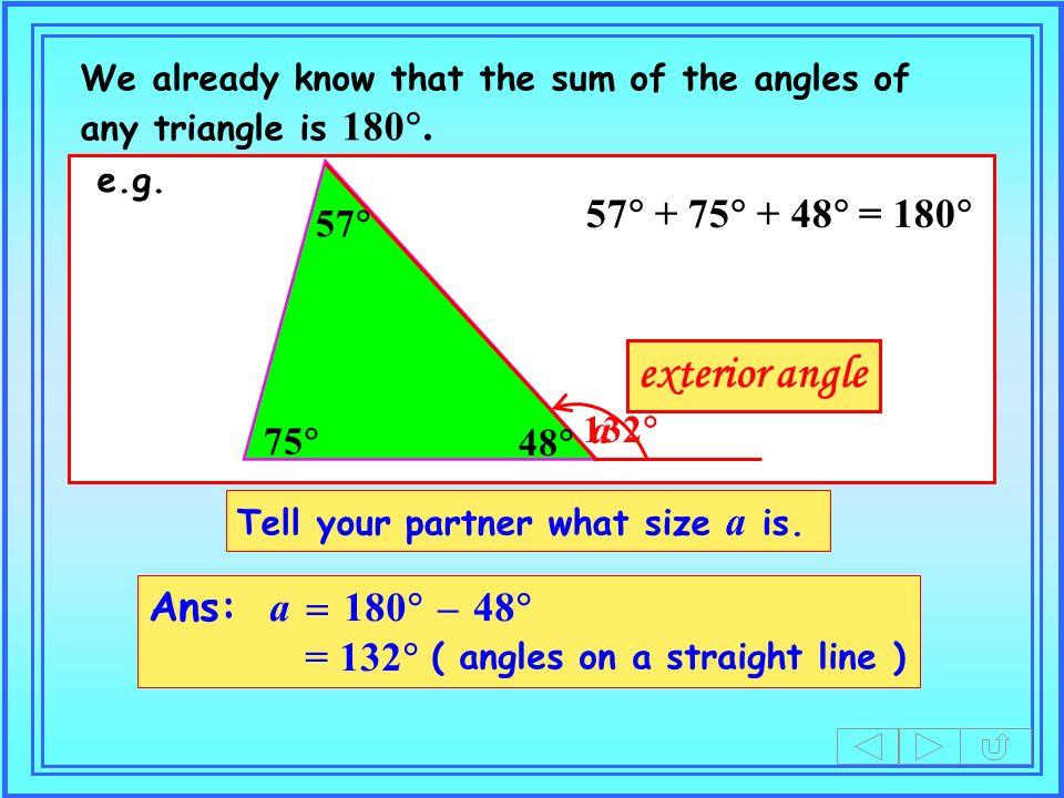 exterior angle 57 + 75 + 48 = 180 a Ans: a = 180 – 48 = 132 57