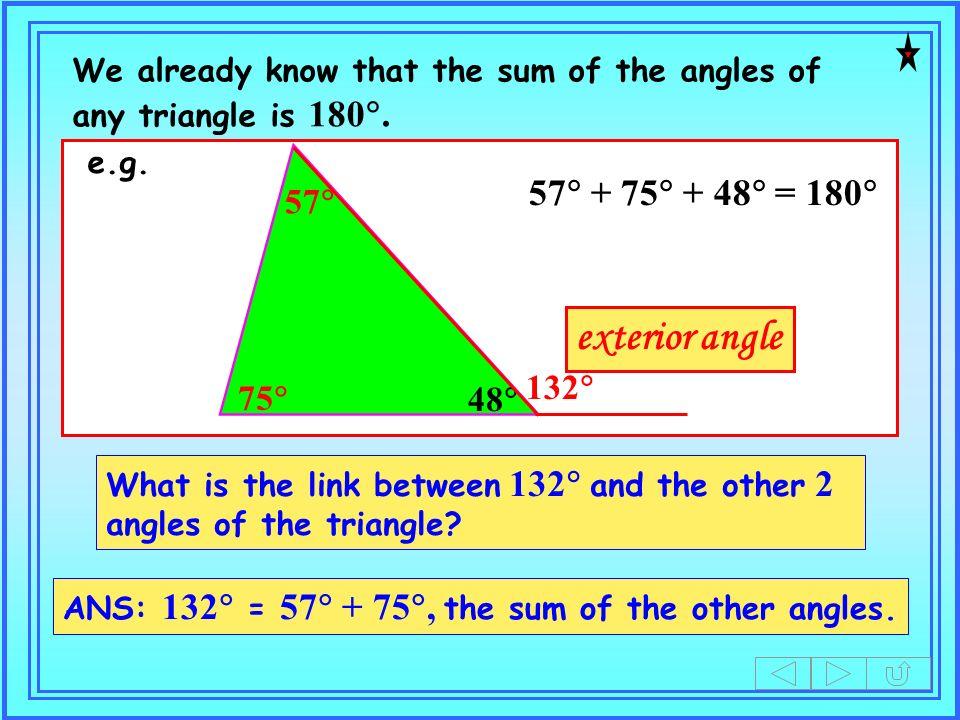 exterior angle 57 + 75 + 48 = 180 57 132 75 48