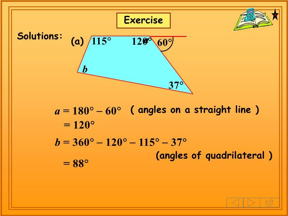 a = 180 - 60 = 120 b = 360 - 120 - 115 - 37 = 88 a 115 120