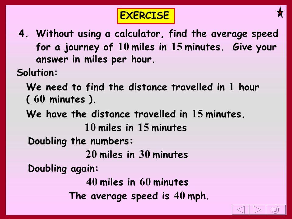 10 miles in 15 minutes 20 miles in 30 minutes 40 miles in 60 minutes