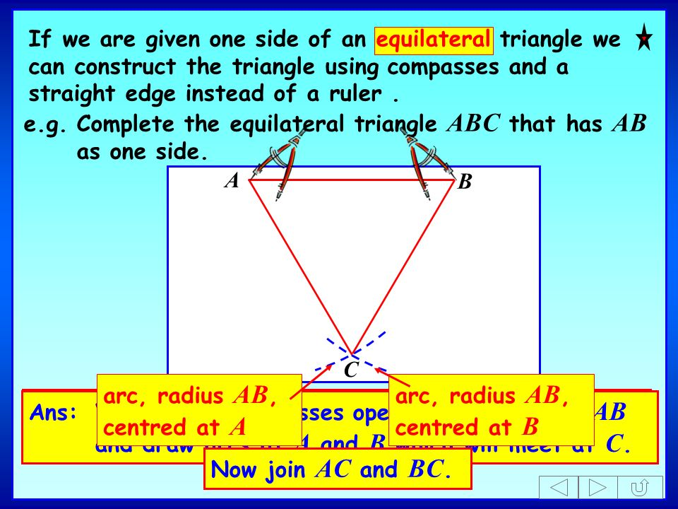 If we are given one side of an equilateral triangle we can construct the triangle using compasses and a straight edge instead of a ruler .