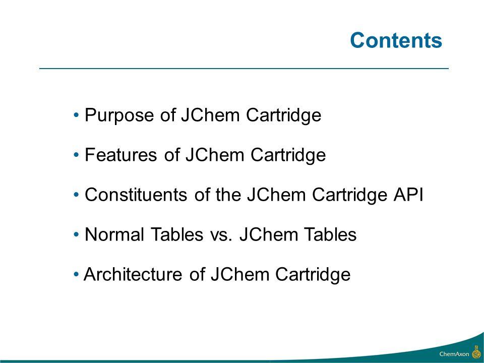 Contents Purpose of JChem Cartridge Features of JChem Cartridge