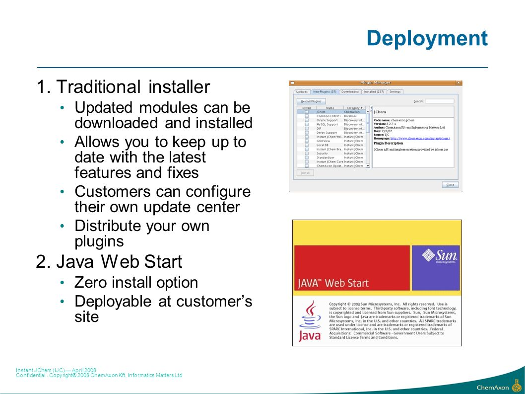 Deployment 1. Traditional installer 2. Java Web Start