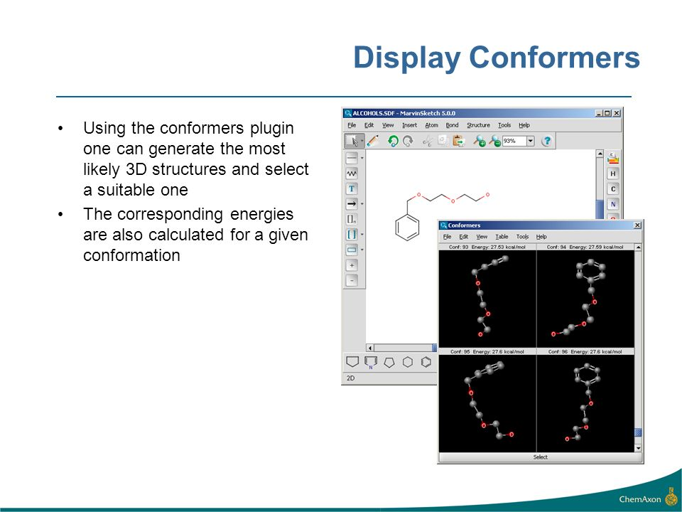 Display Conformers Using the conformers plugin one can generate the most likely 3D structures and select a suitable one.