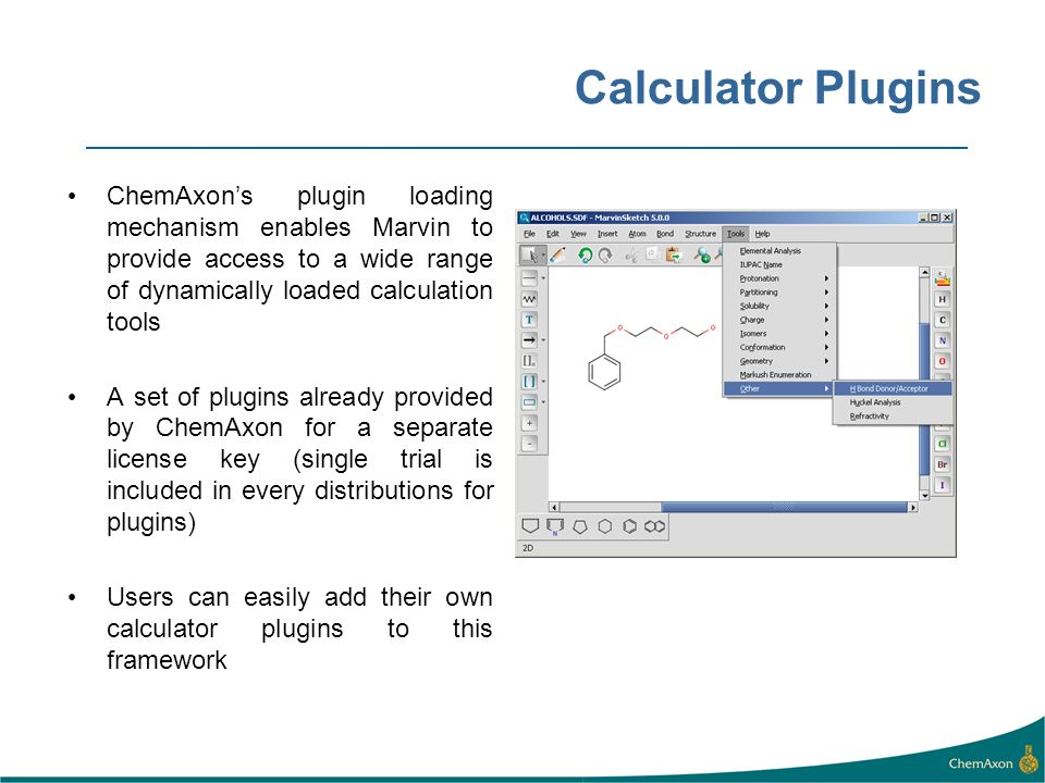 Calculator Plugins ChemAxon's plugin loading mechanism enables Marvin to provide access to a wide range of dynamically loaded calculation tools.