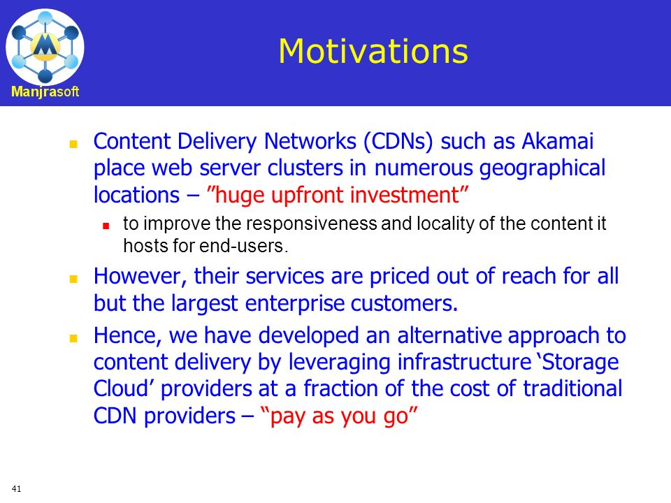 Motivations Content Delivery Networks (CDNs) such as Akamai place web server clusters in numerous geographical locations – huge upfront investment