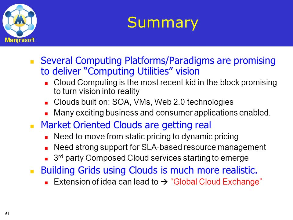 Summary Several Computing Platforms/Paradigms are promising to deliver Computing Utilities vision.