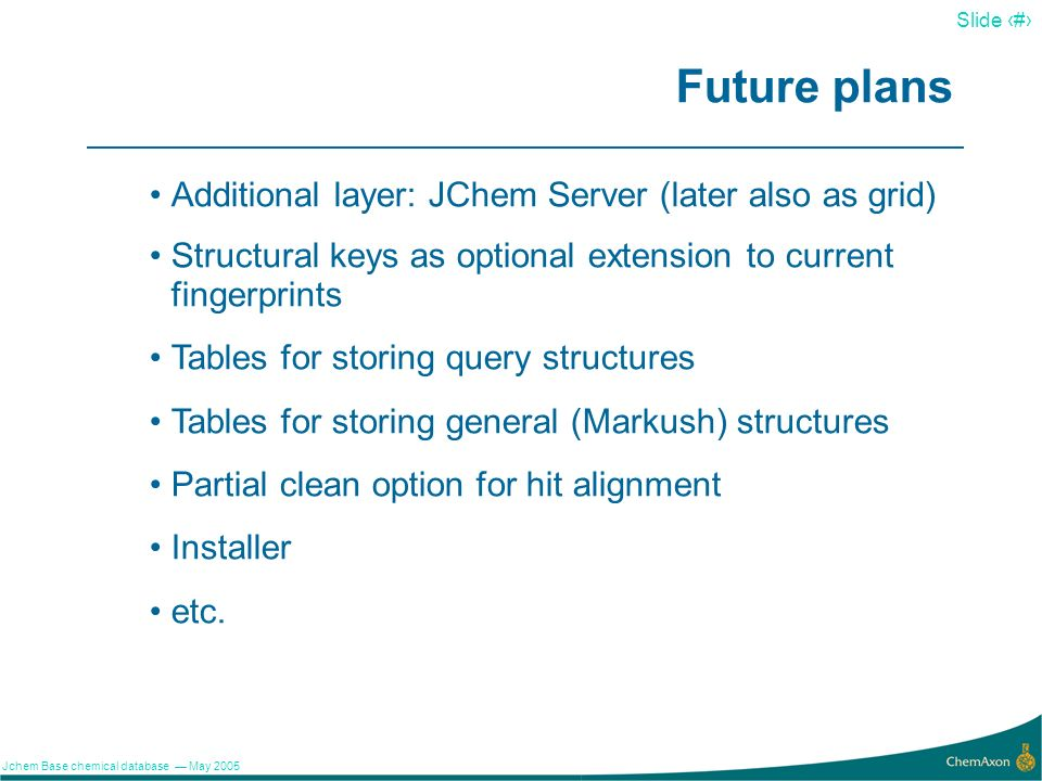 Future plans Additional layer: JChem Server (later also as grid)