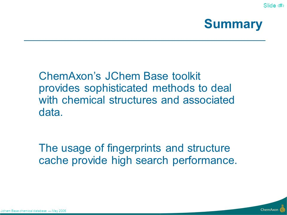 Summary ChemAxon's JChem Base toolkit provides sophisticated methods to deal with chemical structures and associated data.