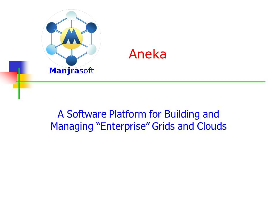 Aneka A Software Platform for Building and Managing Enterprise Grids and Clouds