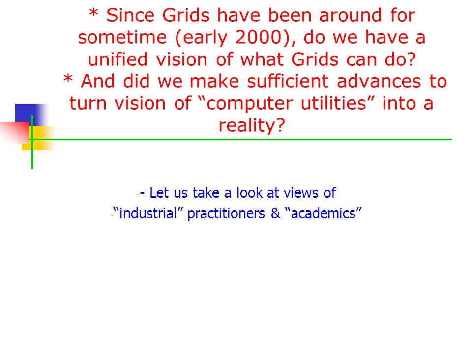 * Since Grids have been around for sometime (early 2000), do we have a unified vision of what Grids can do * And did we make sufficient advances to turn vision of computer utilities into a reality