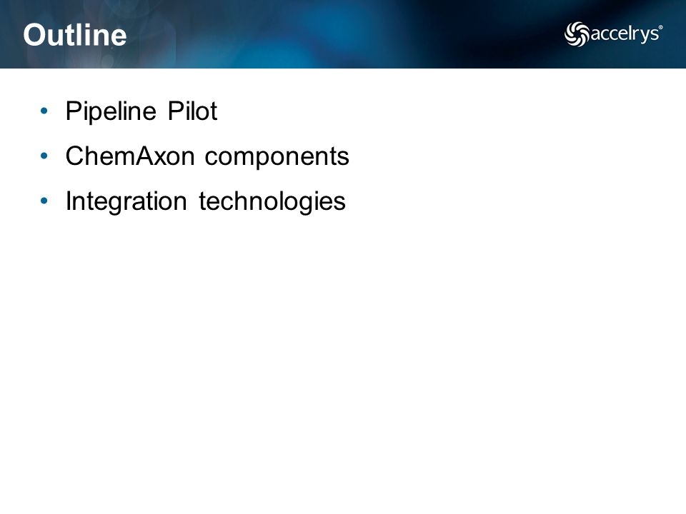 Outline Pipeline Pilot ChemAxon components Integration technologies