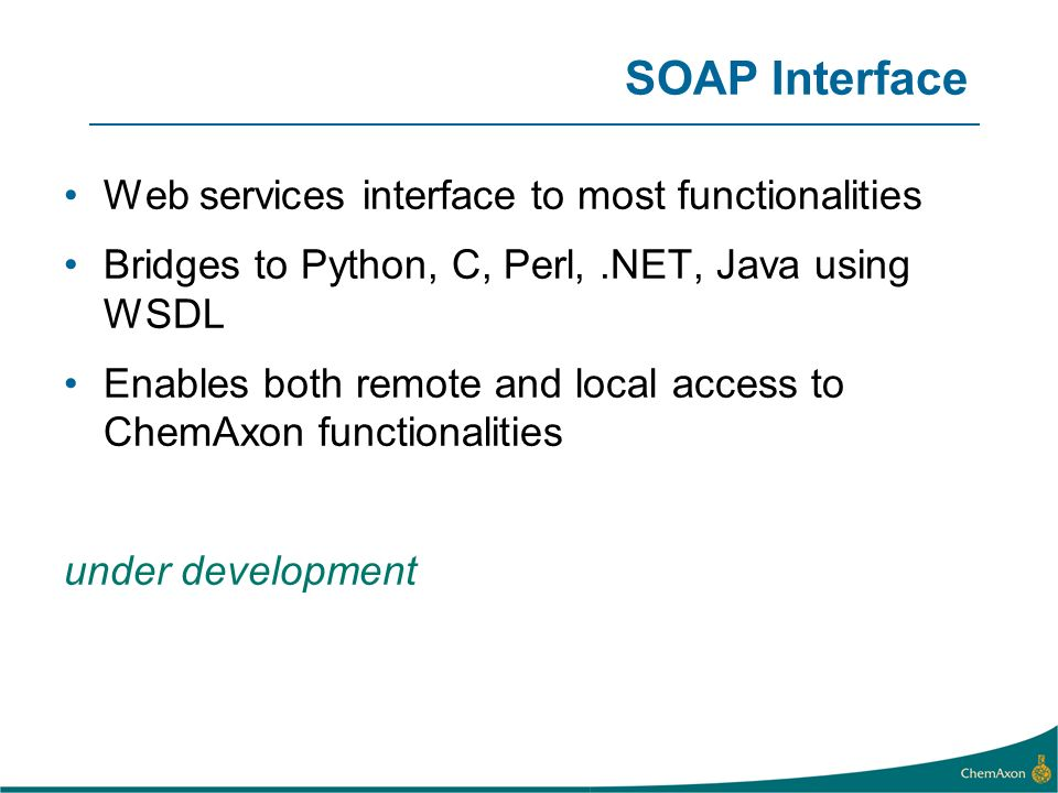 SOAP Interface Web services interface to most functionalities