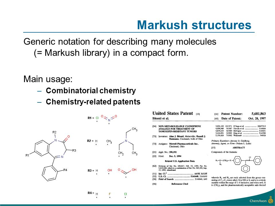 Markush structures Generic notation for describing many molecules (= Markush library) in a compact form.