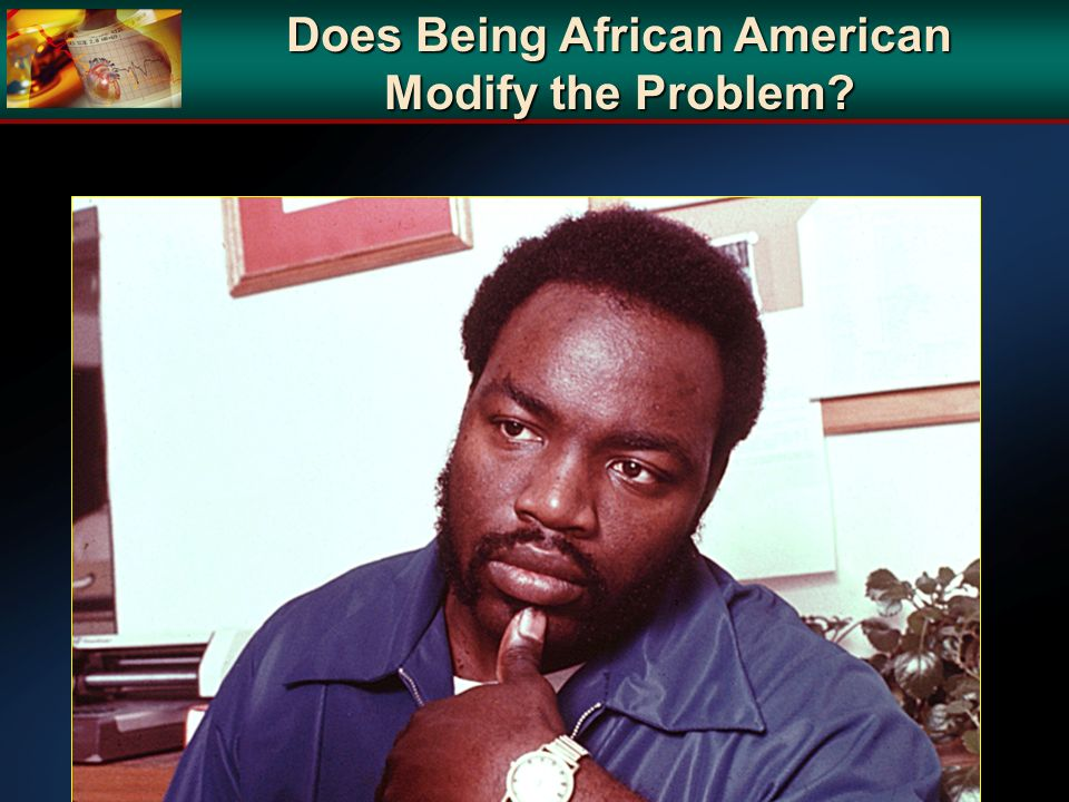 Does Being African American Modify the Problem