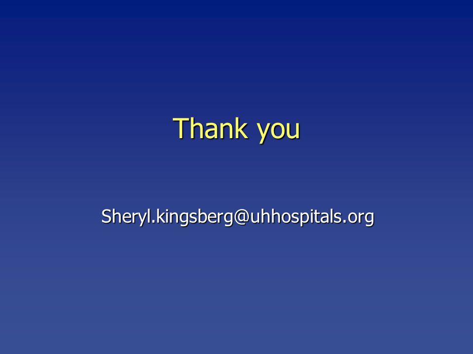 Thank you Sheryl.kingsberg@uhhospitals.org