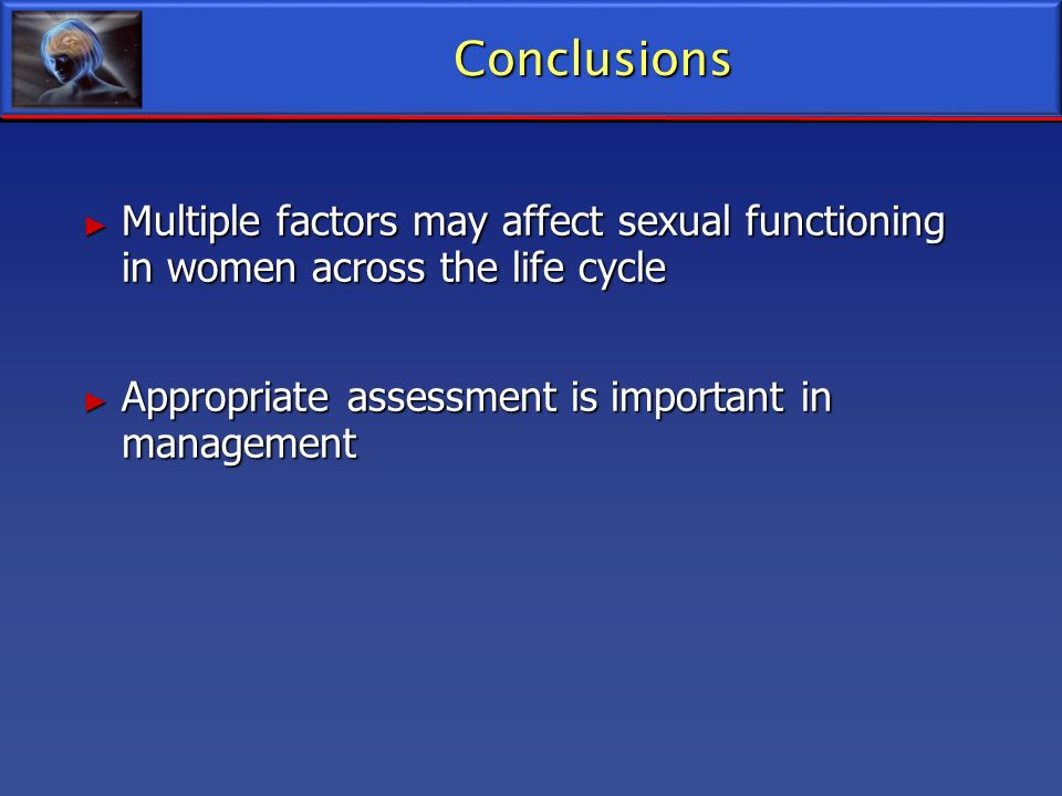 Conclusions Multiple factors may affect sexual functioning in women across the life cycle.