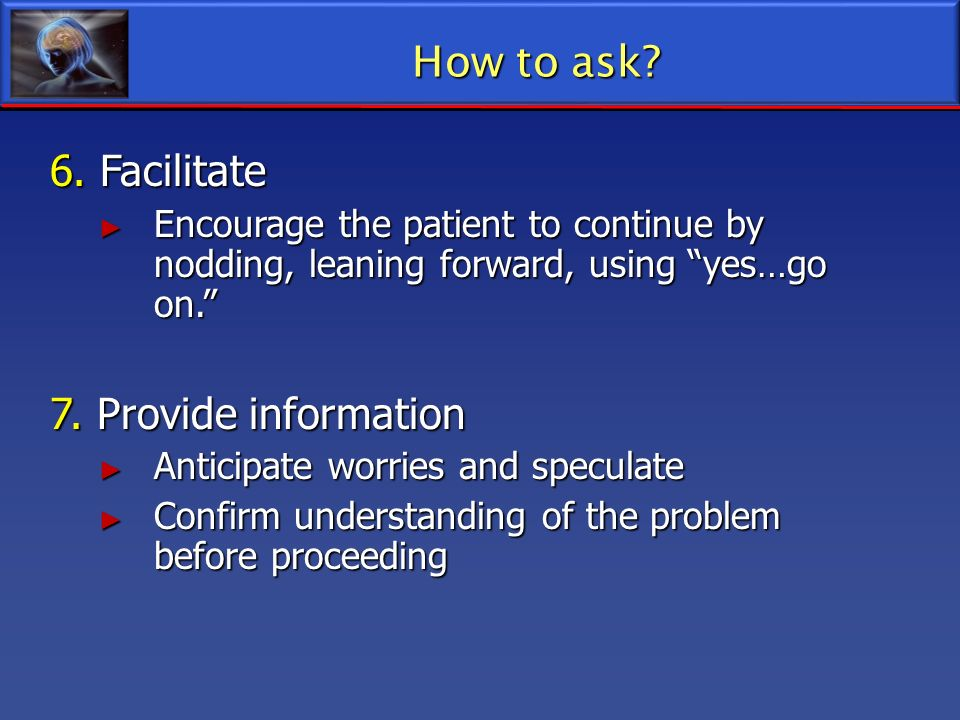 How to ask 6. Facilitate 7. Provide information