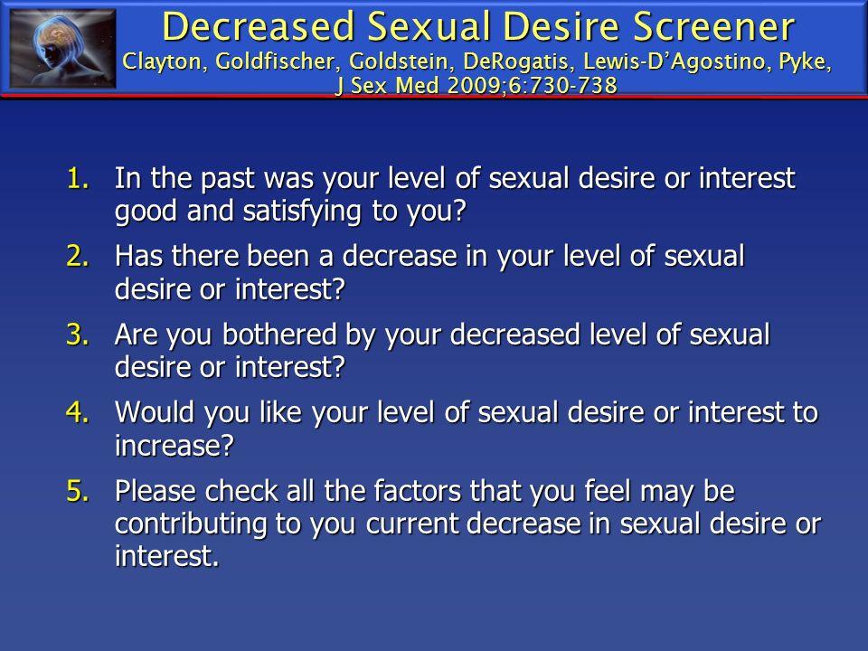 Decreased Sexual Desire Screener Clayton, Goldfischer, Goldstein, DeRogatis, Lewis-D'Agostino, Pyke, J Sex Med 2009;6:730-738