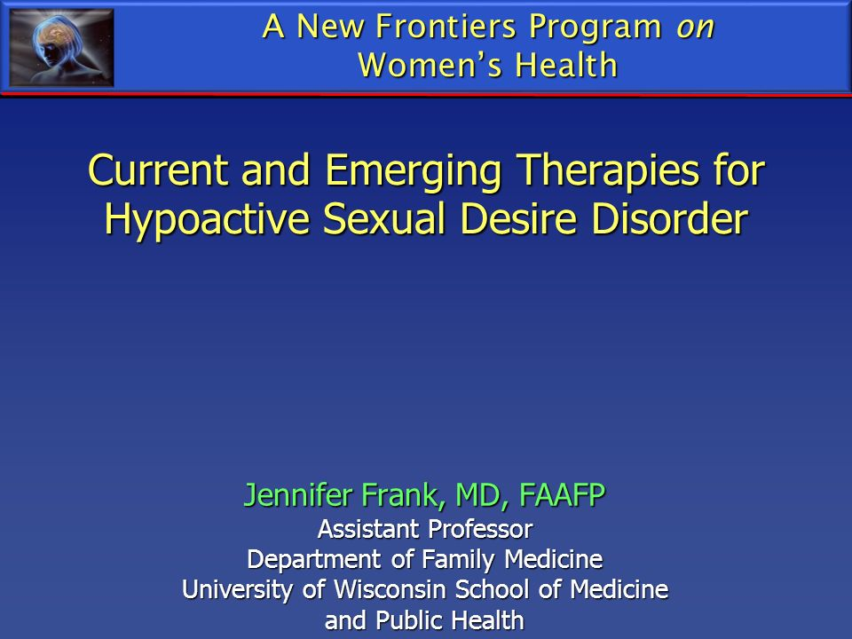 Current and Emerging Therapies for Hypoactive Sexual Desire Disorder
