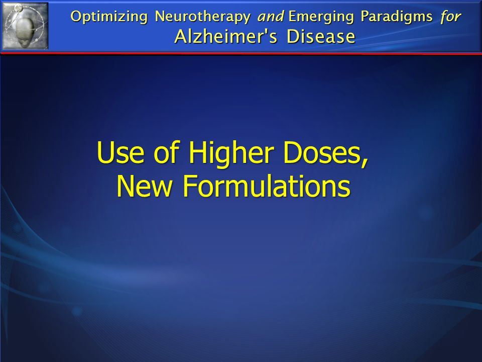 Use of Higher Doses, New Formulations