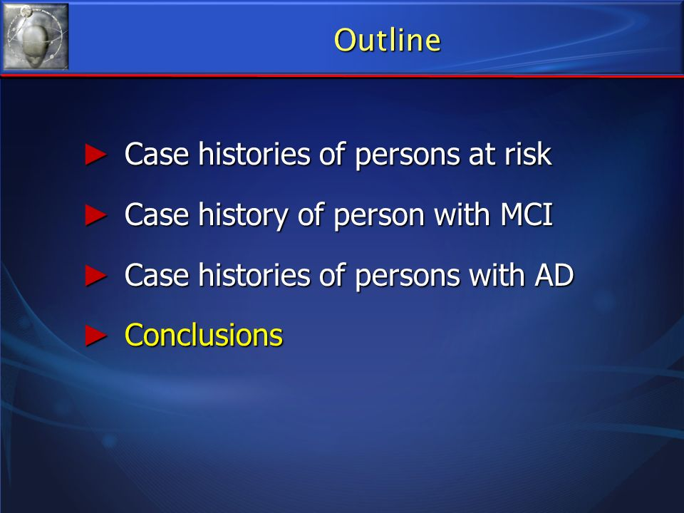 Outline Case histories of persons at risk. Case history of person with MCI. Case histories of persons with AD.