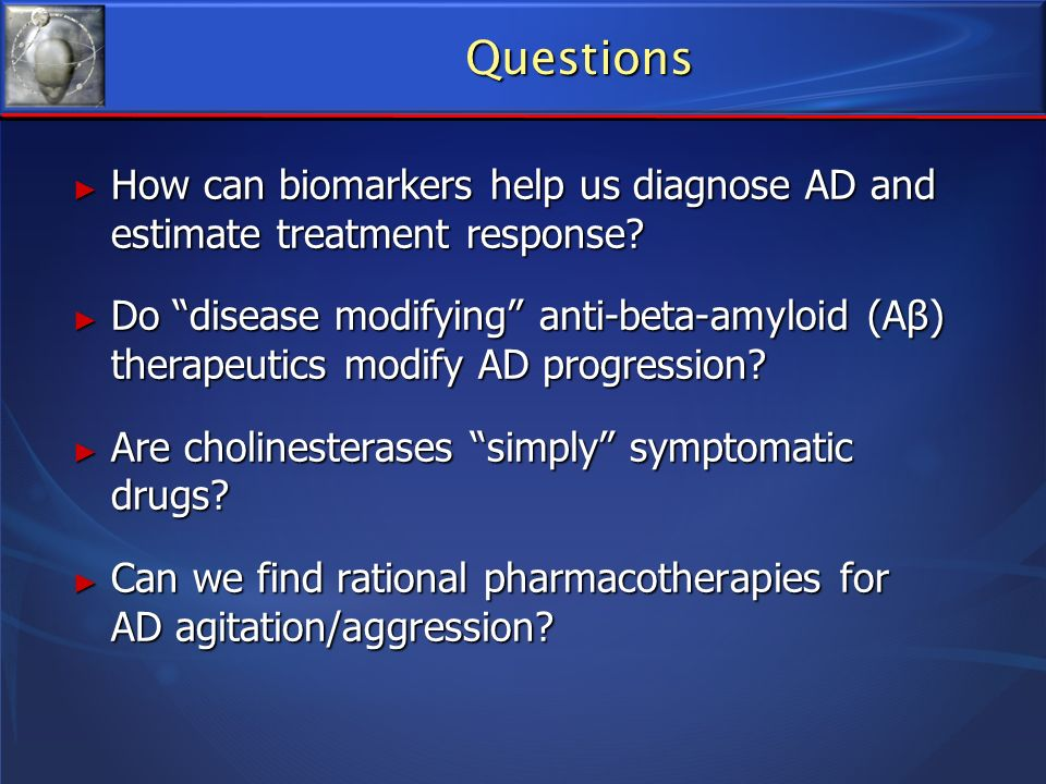 Questions How can biomarkers help us diagnose AD and estimate treatment response