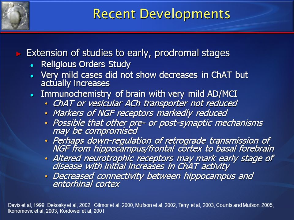 Recent Developments Extension of studies to early, prodromal stages