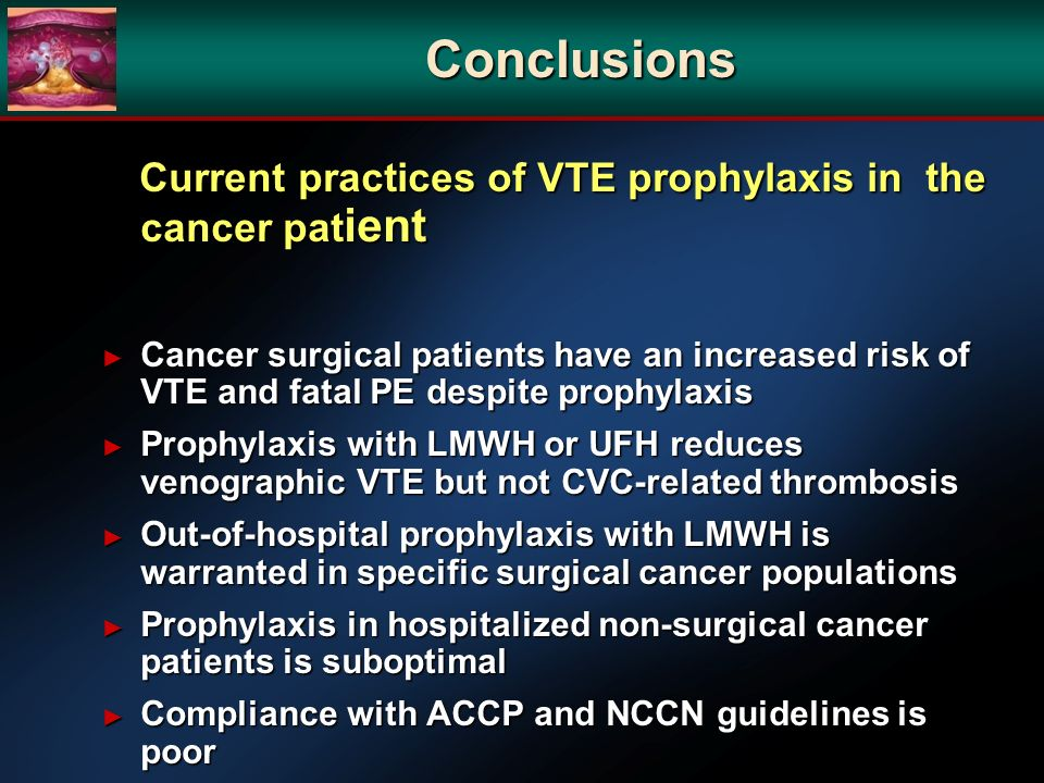 Conclusions Current practices of VTE prophylaxis in the cancer patient