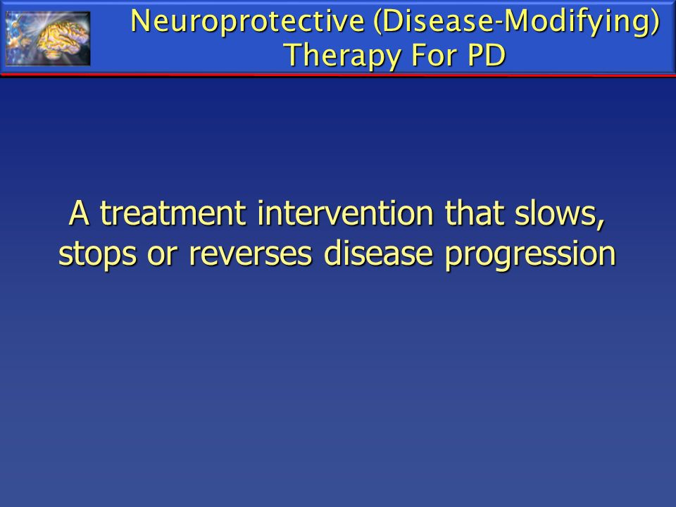 Neuroprotective (Disease-Modifying) Therapy For PD