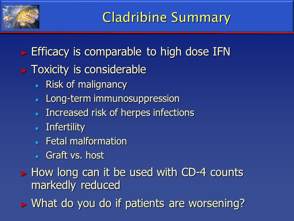 Cladribine Summary Efficacy is comparable to high dose IFN