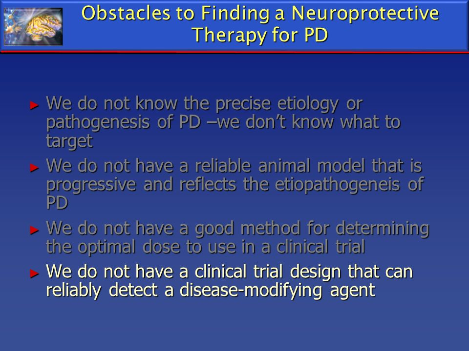 Obstacles to Finding a Neuroprotective Therapy for PD