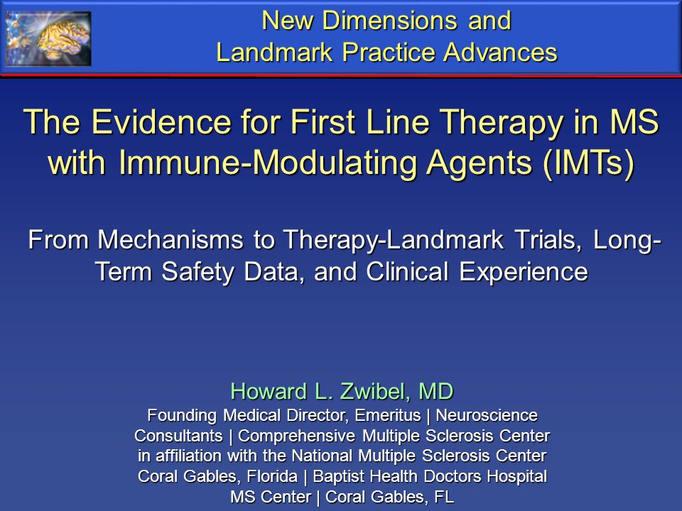 New Dimensions and Landmark Practice Advances. The Evidence for First Line Therapy in MS with Immune-Modulating Agents (IMTs)