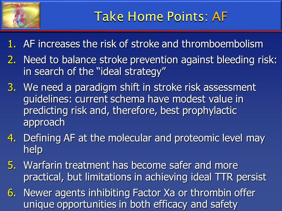 Take Home Points: AF AF increases the risk of stroke and thromboembolism.
