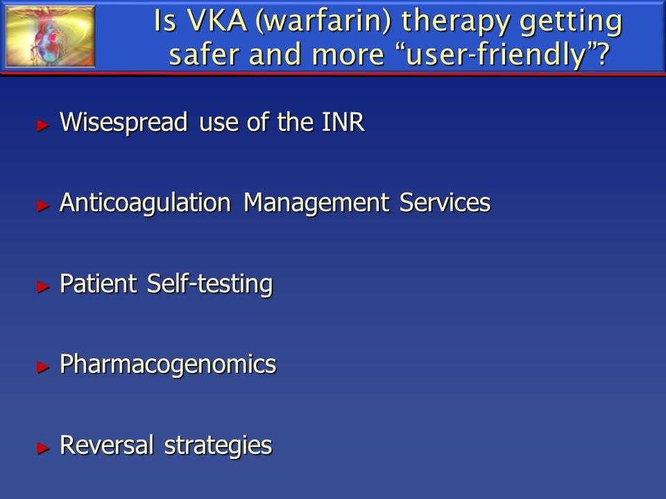 Is VKA (warfarin) therapy getting safer and more user-friendly