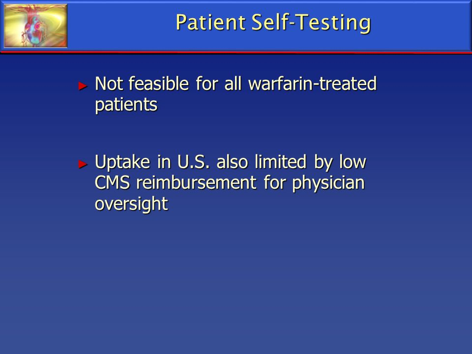Patient Self-Testing Not feasible for all warfarin-treated patients