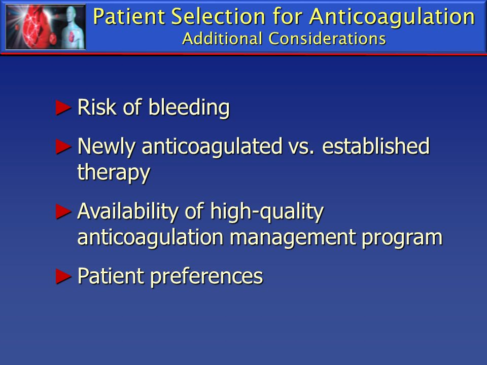 Patient Selection for Anticoagulation Additional Considerations