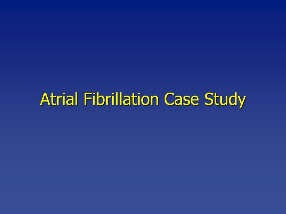 atrial fibrillation case study Pharmacy case study cardiovascular case studies : case study level 3 – atrial fibrillation liver disease case studies: case study level 1.