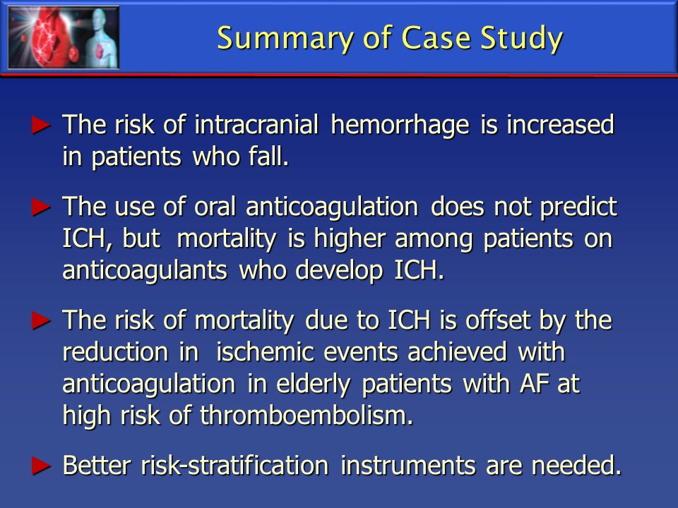 Summary of Case Study The risk of intracranial hemorrhage is increased in patients who fall.