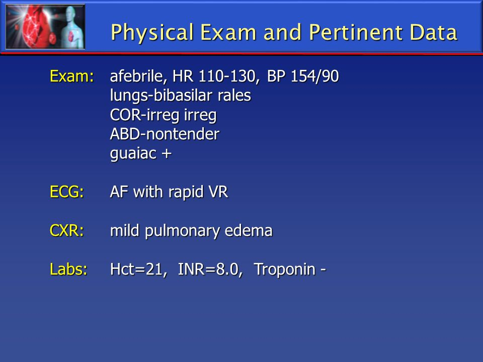 Physical Exam and Pertinent Data